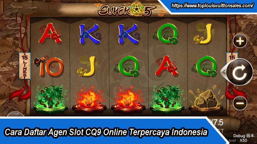 Cara Daftar Agen Slot CQ9 Online Terpercaya Indonesia